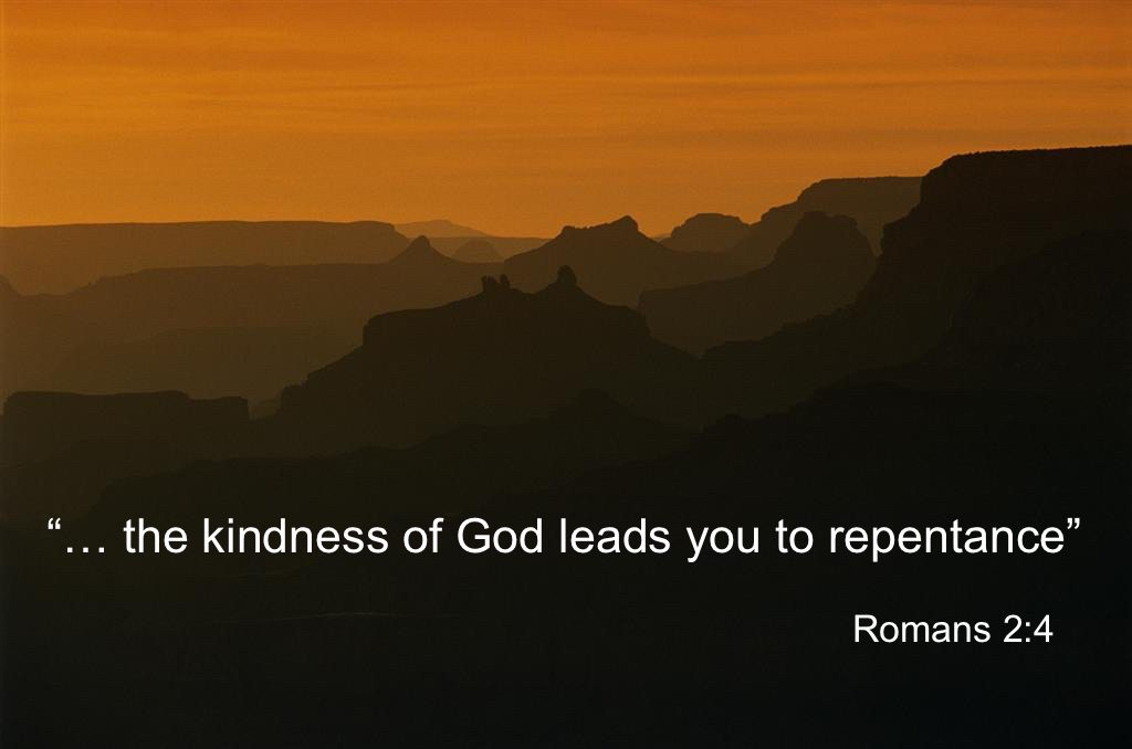 the kindness of God leads you to repentance